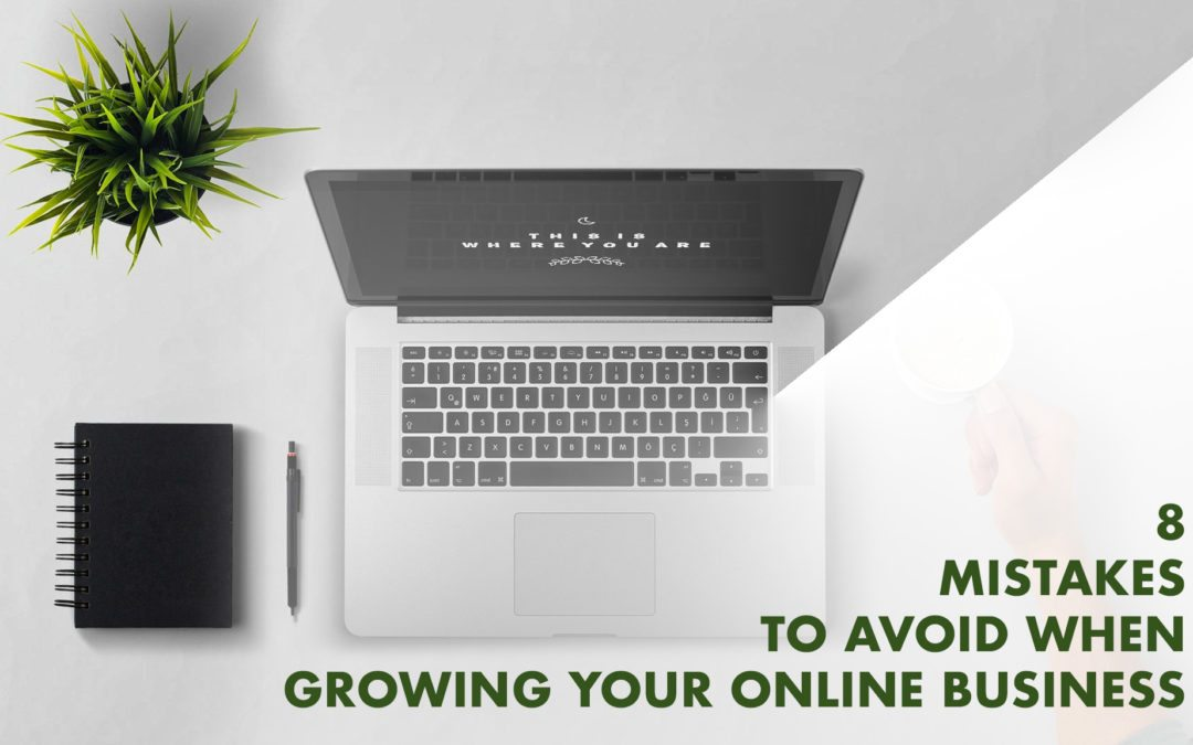 8 Mistakes to Avoid When Growing your Online Business